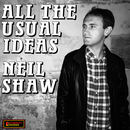 Neil Shaw - All The Usual Ideas
