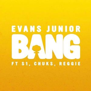 Evans Junior - Bang (feat. S1, Chuks & Reggie)