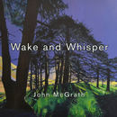 John McGrath - Wake and Whisper