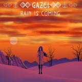 Gazel - Rain is Coming