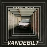 VANDEBILT - Pushing Through