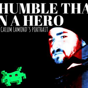 Calum Lamond's Portrait - Humble (Than A Hero)