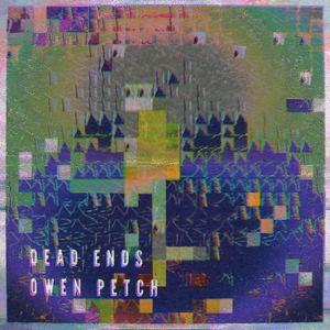 Owen Petch - Dead Ends