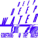 Deep Deep Water - Something In The Water