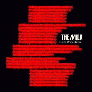 The Milk - Never Come Down (Radio Edit)