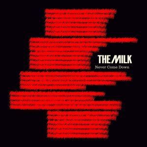 The Milk - Never Come Down (Radio Edit)