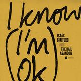 Isaac Birituro & The Rail Abandon - I Know (I'm OK)