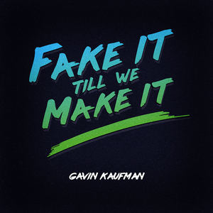 Gavin Kaufman - Fake It Till We Make It (Sunset Version)