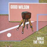 Good Wilson - Walk The Talk