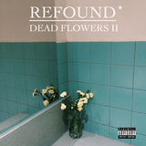 Refound* - DeadFlowers II