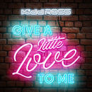 Kidd Ross - Give A Little Love To Me