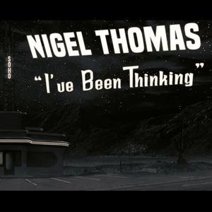 Nigel Thomas - I've Been Thinking