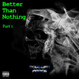 Scottish Force - Better Than Nothing Part 1