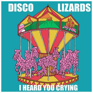 Disco Lizards - I Heard You Crying