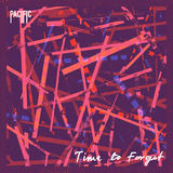 Pacific - Time to Forget