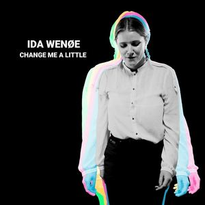 Ida Wenøe - Change Me A Little