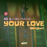 Your Love (Mogbe) ft Boj & Tiwa Savage (Afro Nation)