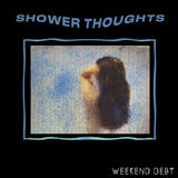 Weekend Debt - Shower Thoughts