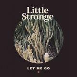 Let Me Go (Little Strange)