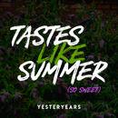 Yesteryears - Tastes Like Summer (So Sweet)