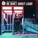 Be Quiet. Shout Loud! - Fake Emergency