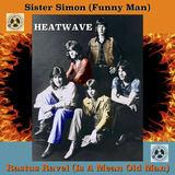 Sister Simon (Funny Man) (Heatwave)