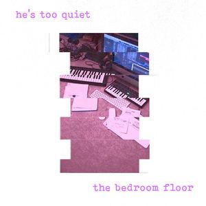he's too quiet - the bedroom floor