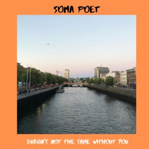 Soma Poet - Dublin's Not the Same Without You