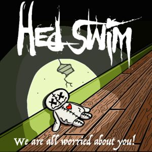 Hed Swim - We are all worried about you.