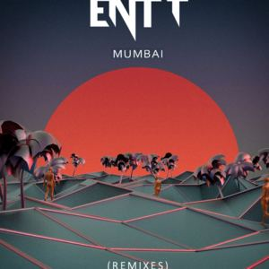 ENTT - ENTT - Mumbai (Green Light Remix)