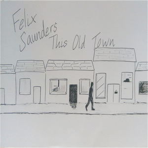 Felix Saunders - This Old Town