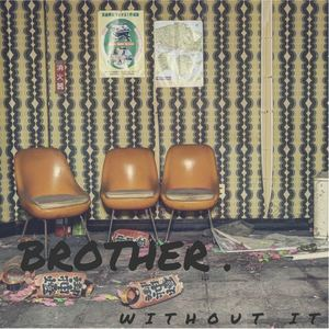 Brother. - Without It