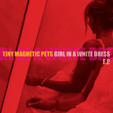 Tiny Magnetic Pets - Girl In A White Dress EP