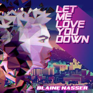 Blaine C. Nasser - Let Me Love You Down