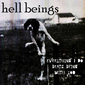 HELL BEINGS - hate within the love within the hate