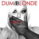 Dumb Blonde - SHUT UP AND LISTEN