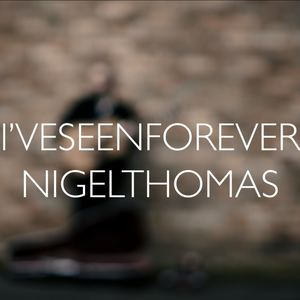 Nigel Thomas - I've Seen Forever