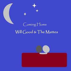 Will Good and The Mattes - Coming Home