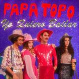 Papa Topo - Yo Quiero Bailar