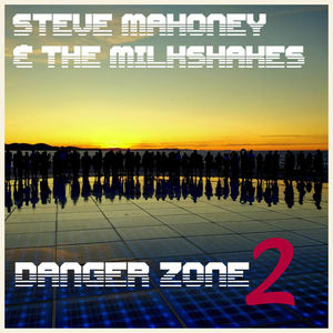 Steve Mahoney & The Milkshakes - Danger Zone 2