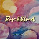Rose&Cloud - It's Only Thursday