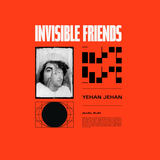 Yehan Jehan - Invisible Friends