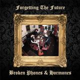 Forgetting The Future - Broken Phones & Hormones