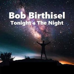 Bob Birthisel - Tonight's The Night