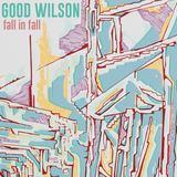 Good Wilson - Fall In Fall