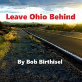 Bob Birthisel - Leave Ohio Behind