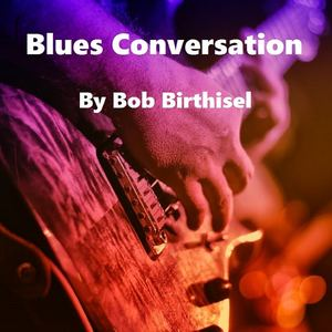 Bob Birthisel - Blues Conversation