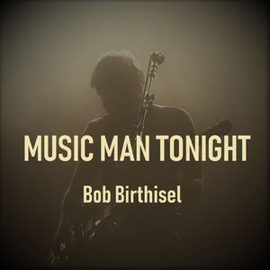 Bob Birthisel - Music Man Tonight