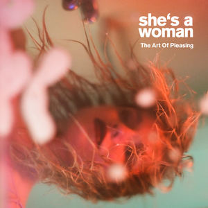 She's A Woman - The Art Of Pleasing