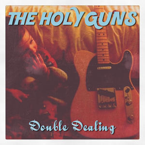 THE HOLY GUNS - DOUBLE DEALING